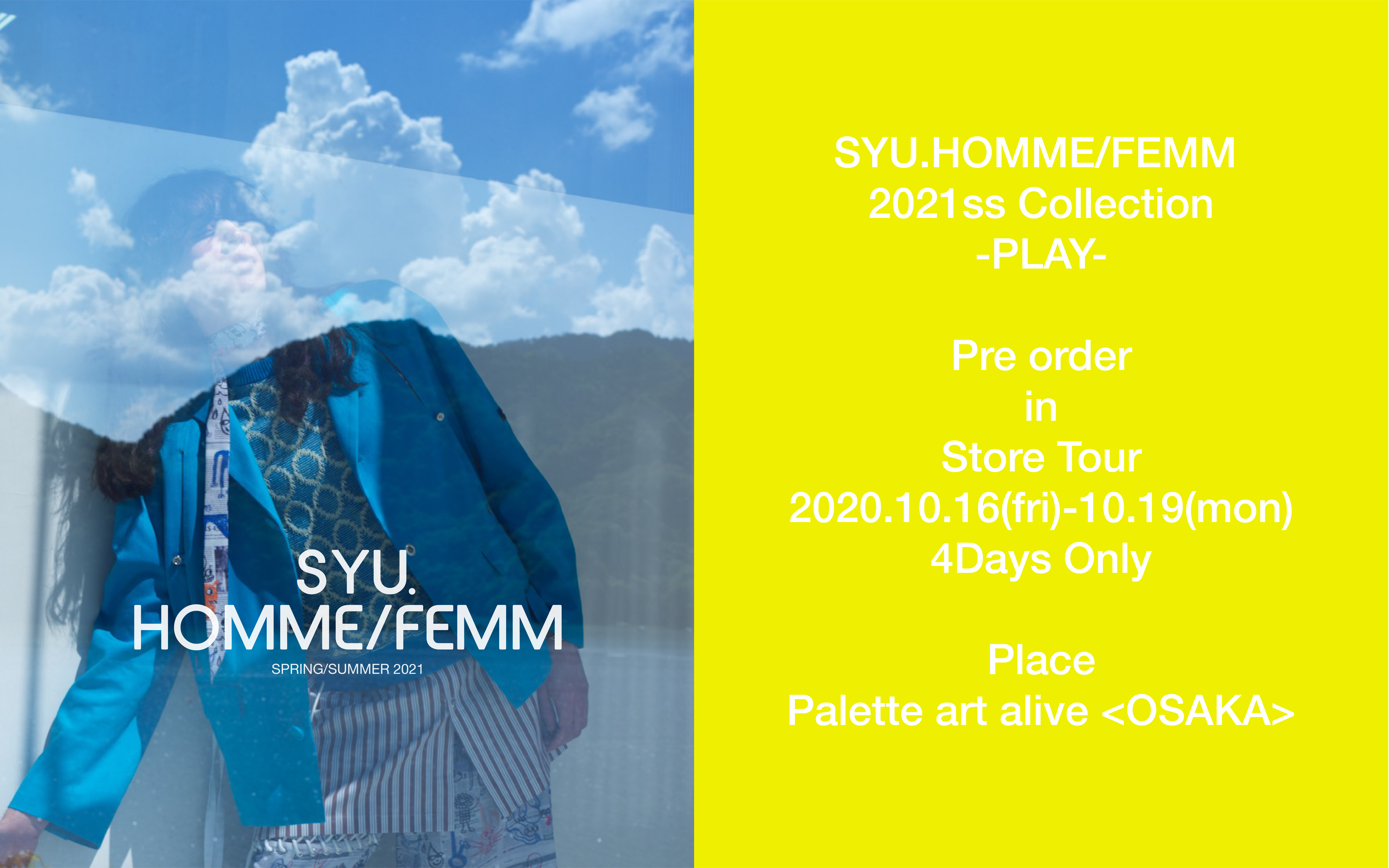 "10/16(Fri.)~19(Mon.) SYU.HOMME/FEMM 2021 Spring Summer Collection ""PLAY"" Preorder at PALETTE art alive Osaka Store & ONLINE SHOP"